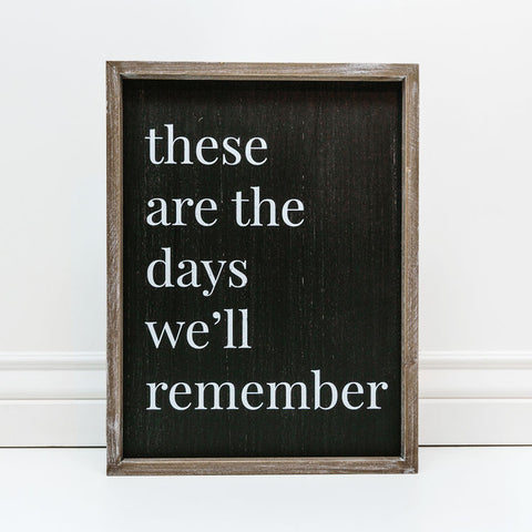 These are the Days We will Remember Sign