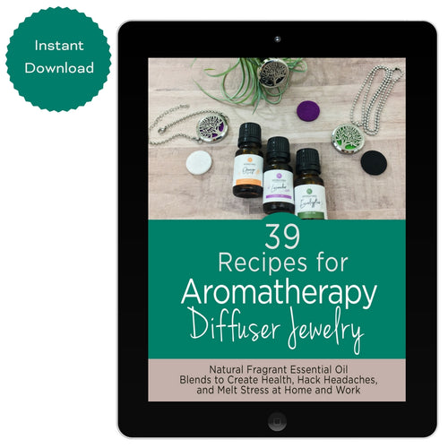 39 Recipes for Aromatherapy Diffuser Jewelry E-Book