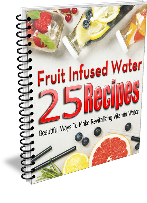 25 Fruit Infused Water Recipes (eBook - Digital Delivery)