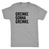 Greinke Gonna Greinke Tri-blend T-shirt