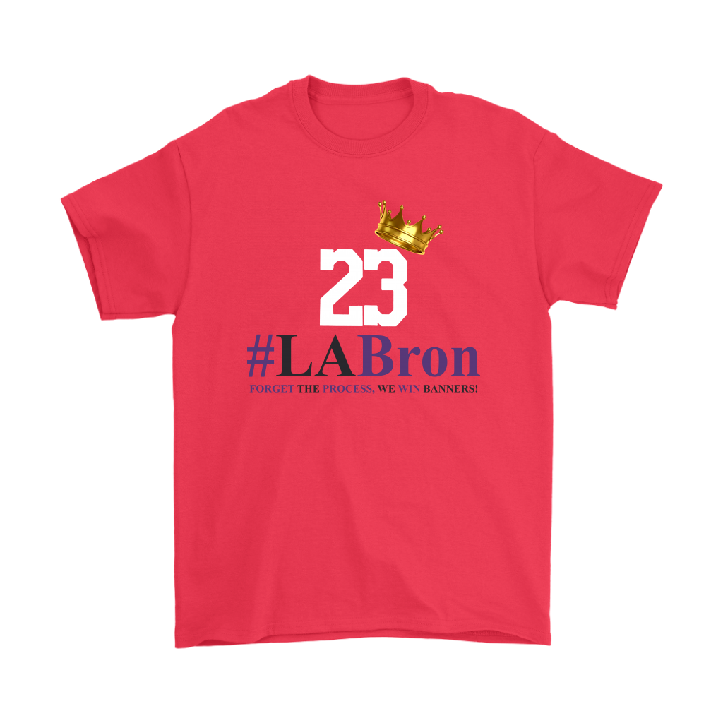 23 #LA Bron Forget The Process We Win Banners NBA Basketball Shirts