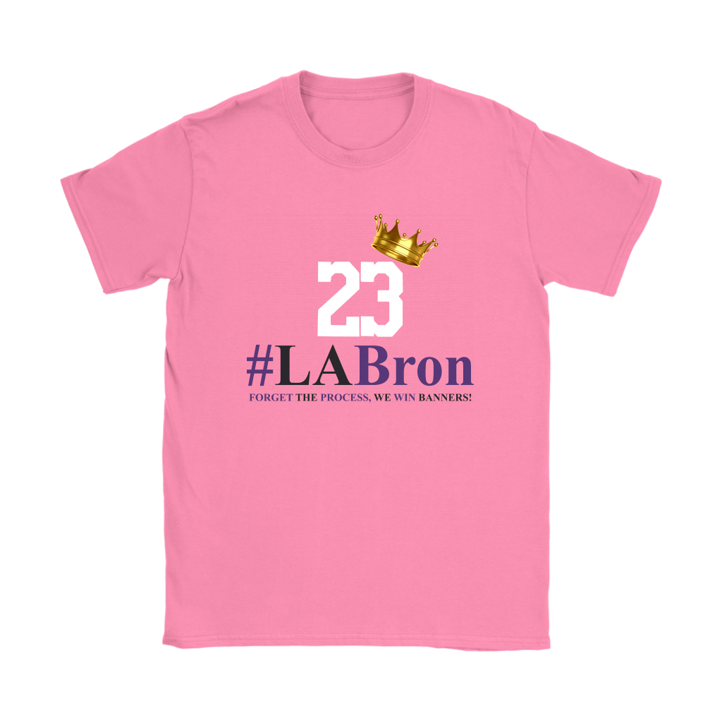23 #LA Bron Forget The Process We Win Banners NBA Basketball Shirts Women