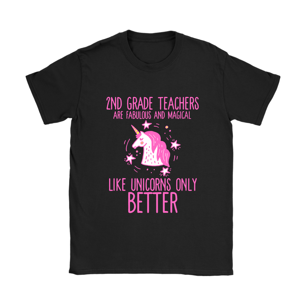 2nd Grade Teachers Are Fabulous And Magic Like Unicorn Only Better Funny Shirts Women