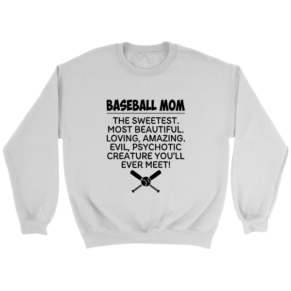 Baseball Mom The Sweetest Most Beautiful Loving Amazing Evil Psychotic Creature You'll Ever Meet Sweatshirts-T-shirt-Crewneck Sweatshirt-White-S-Itees Global