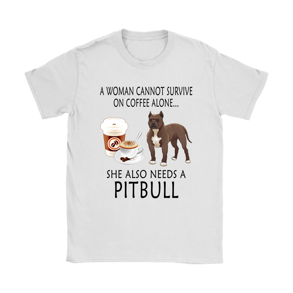 A Woman Can Not Survive On Coffee Alone She Also Needs A Pitbull Love Dogs Shirts-T-shirt-Gildan Womens T-Shirt-White-S-Itees Global