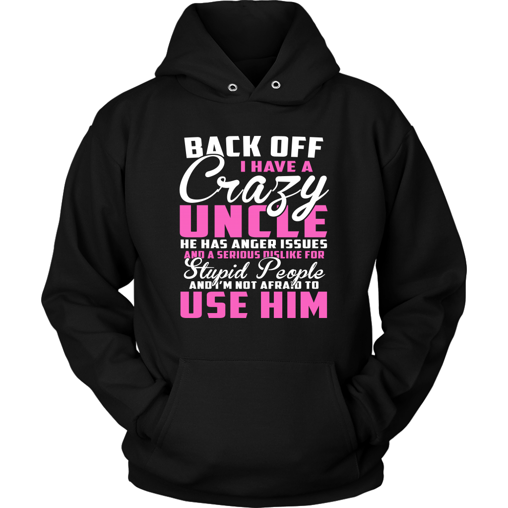 Back Off I Have A Crazy Uncle He Has Anger Issues And A Serious Dislike For Stupid People And I'm Not Afraid To Use Him Sweatshirt-T-shirt-Unisex Hoodie-Black-S-Itees Global