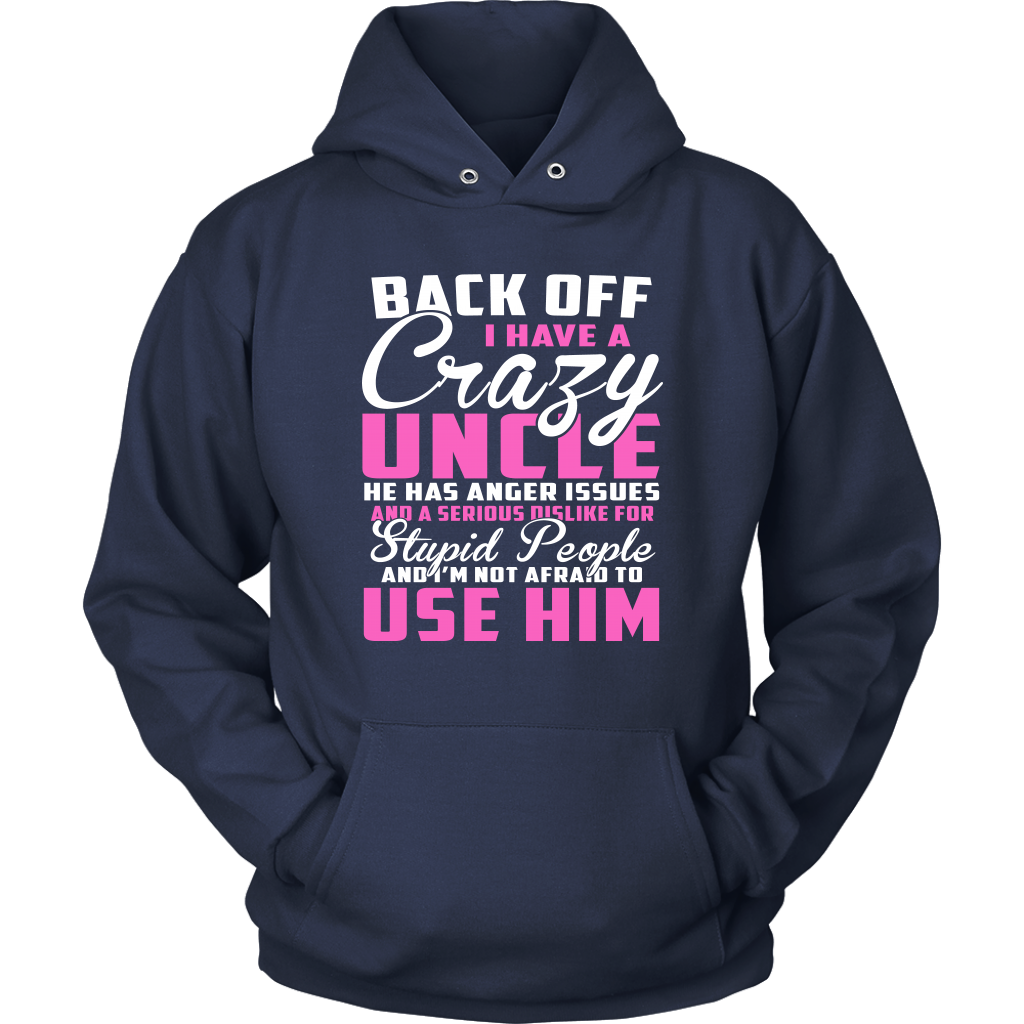Back Off I Have A Crazy Uncle He Has Anger Issues And A Serious Dislike For Stupid People And I'm Not Afraid To Use Him Sweatshirt-T-shirt-Unisex Hoodie-Navy-S-Itees Global