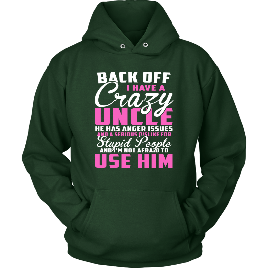 Back Off I Have A Crazy Uncle He Has Anger Issues And A Serious Dislike For Stupid People And I'm Not Afraid To Use Him Sweatshirt-T-shirt-Unisex Hoodie-Dark Green-S-Itees Global