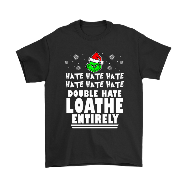 Hate Hate Double Hate Loathe Entirely Dr. Seuss' The Grinch Christmas Cartoon Shirts-T-shirt-Gildan Mens T-Shirt-Black-S-Itees Global