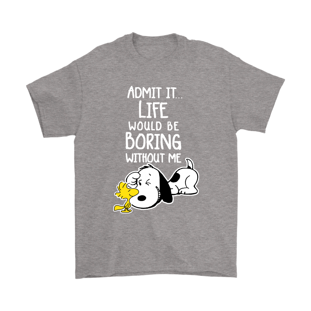 Admit It Life Would Be Boring Without Me Shirts