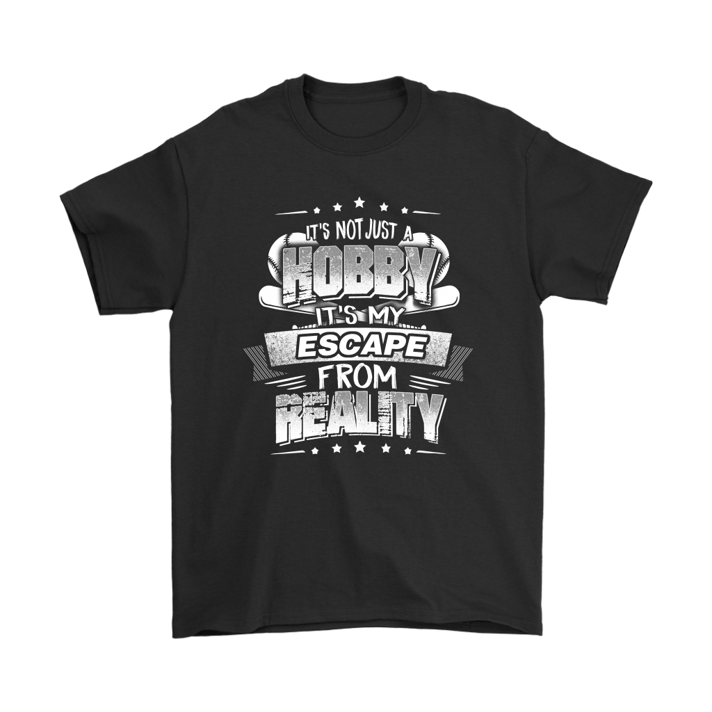Baseball It's Not Just A Hobby It's My Escape From Reality Shirts