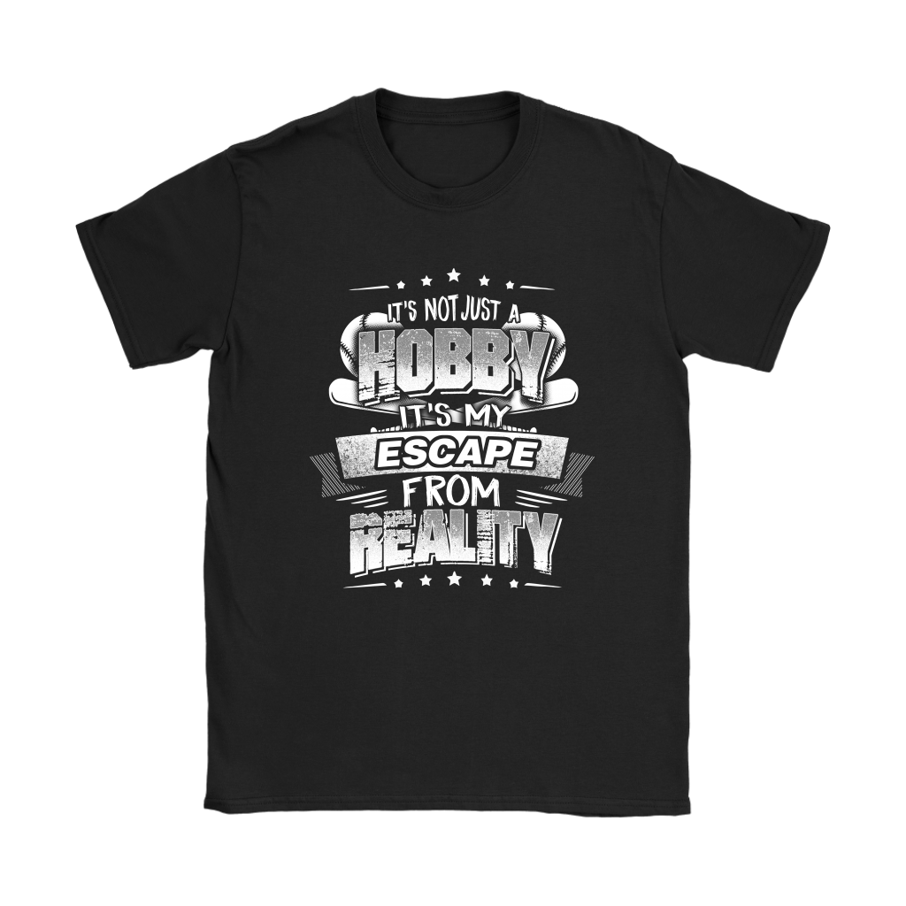 Baseball It's Not Just A Hobby It's My Escape From Reality Shirts Women