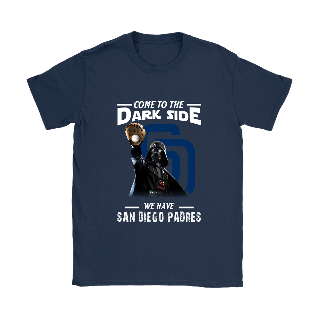 online store 28923 629fd Come To The Dark Side We Have San Diego Padres Shirts Women