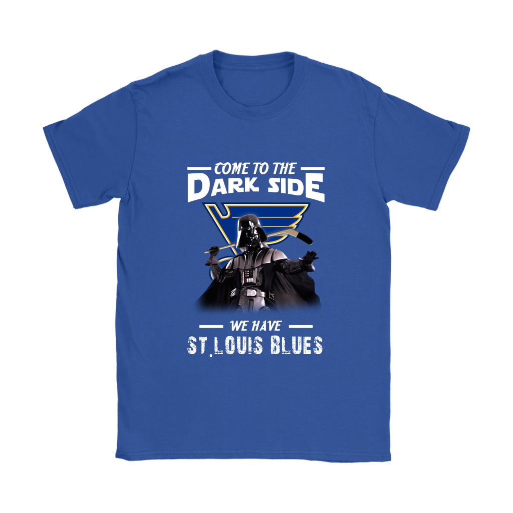 Come To The Dark Side We Have St.Louis Blues Shirts Women