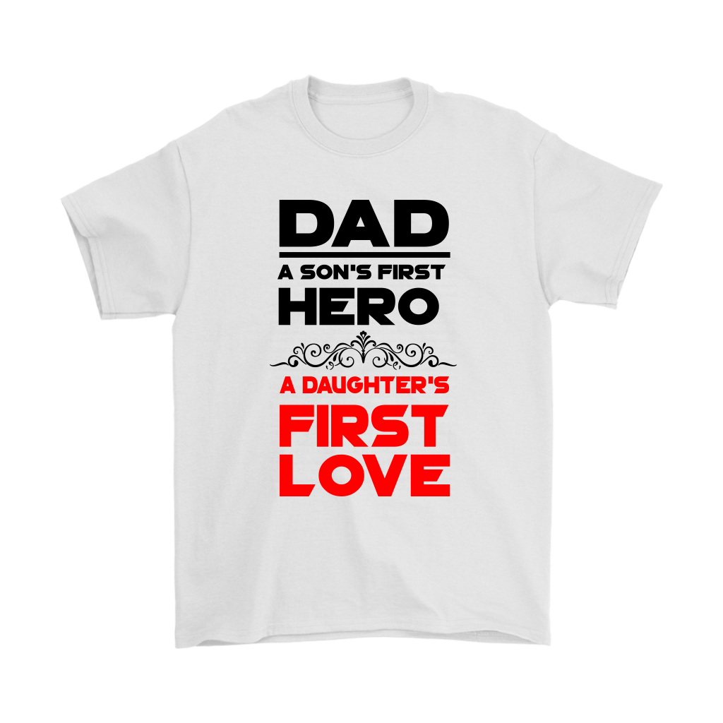 24d81c81 Dad A Son's First Hero A Daughter's First Love Shirts - Alottee