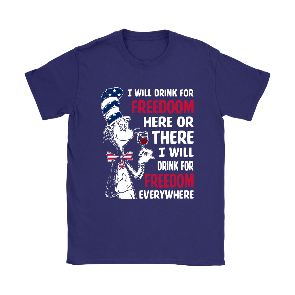 Dr SEUSS - I WILL DRINK FOR FREEDOM EVERYWHERE SHIRTS Women