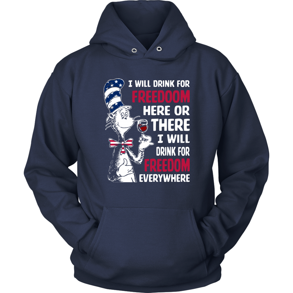 Dr SEUSS - I WILL DRINK FOR FREEDOM EVERYWHERE SHIRTS Hoodie