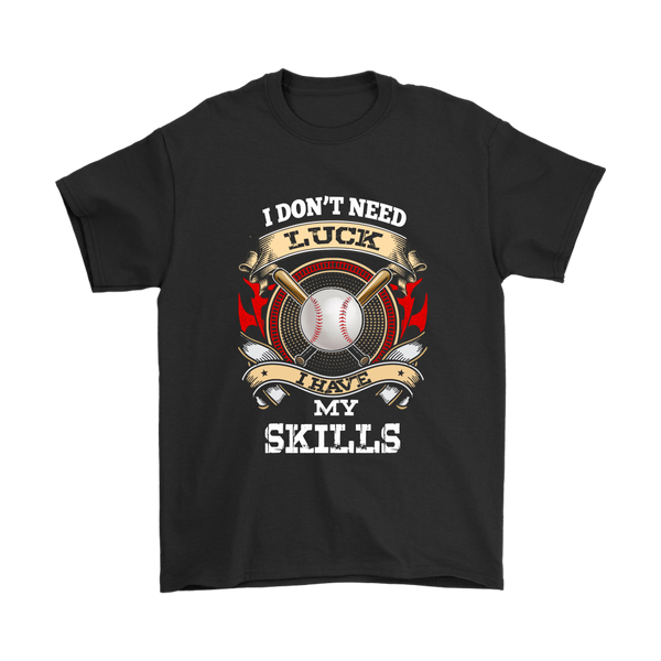 I Don't Need Luck I Have My Skills Baseball Sports Shirts-T-shirt-Gildan Mens T-Shirt-Black-S-Itees Global