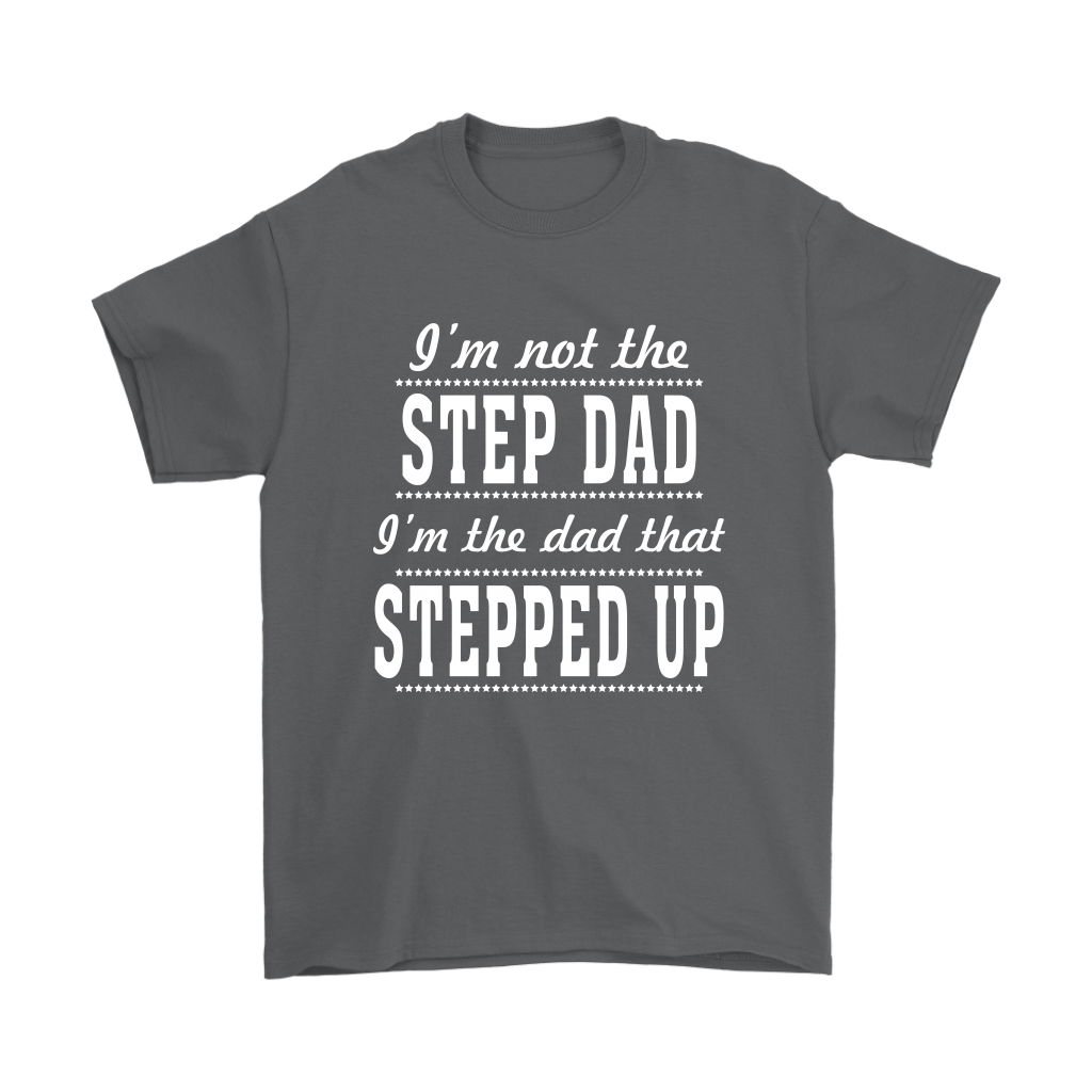 250153dde I'm Not The Step Dad I'm The Dad That Stepped Up Shirts - Alottee