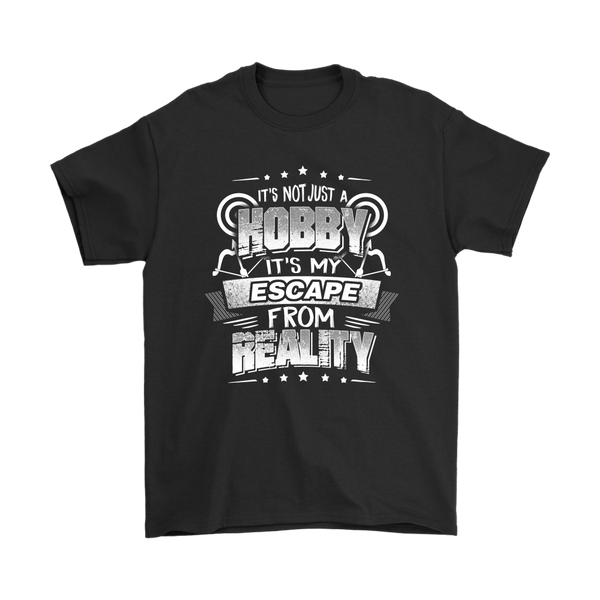 It's Not Just A Hobby It's My Escape From Reality Shirt-T-shirt-Gildan Mens T-Shirt-Black-S-Itees Global