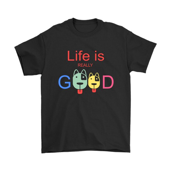 Life Is Really Good Dog Animals Funny Shirts-T-shirt-Gildan Mens T-Shirt-Black-S-Itees Global