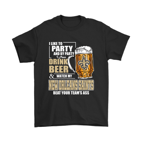 NFL – I Like To Party And By Party I Mean Drink Beer And Watch My New Orleans Saints Beat Your Team's Ass International Beer Day NFL Football Shirt-T-shirt-Gildan Mens T-Shirt-Black-S-Itees Global