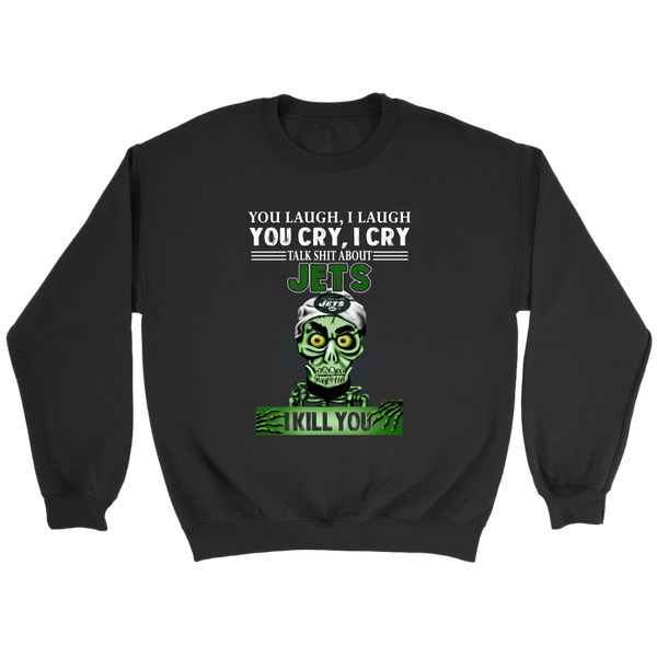 NFL – You Laugh I Laugh You Cry I Cry Talk Shit About New York Jets I Kill You Jeff Dunham Achmed The Dead Terrorist Football Shirts-T-shirt-Crewneck Sweatshirt-Black-S-Itees Global