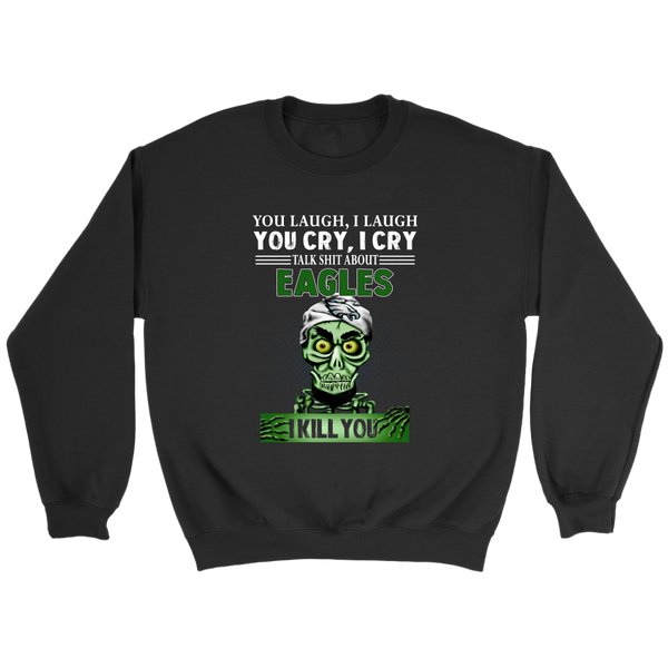 NFL – You Laugh I Laugh You Cry I Cry Talk Shit About Philadelphia Eagles I Kill You Jeff Dunham Achmed The Dead Terrorist Football Shirts-T-shirt-Crewneck Sweatshirt-Black-S-Itees Global