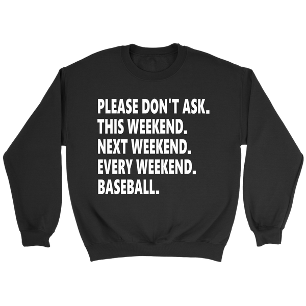 Please Don't Ask This Weekend Next Weekend Every Weekend Baseball Shirts-T-shirt-Crewneck Sweatshirt-Black-S-Itees Global