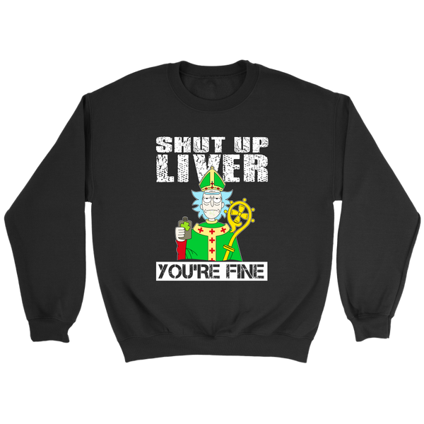 Rick And Morty Shut Up Liver You're Fine Irish St. Patrick's Day Sweatshirt-T-shirt-Crewneck Sweatshirt-Black-S-Itees Global