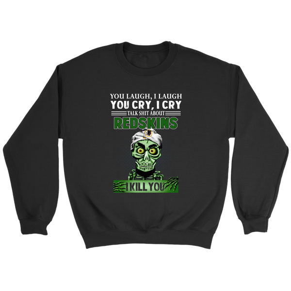 NFL – You Laugh I Laugh You Cry I Cry Talk Shit About Washington Redskins I Kill You Jeff Dunham Achmed The Dead Terrorist Football Shirts-T-shirt-Crewneck Sweatshirt-Black-S-Itees Global