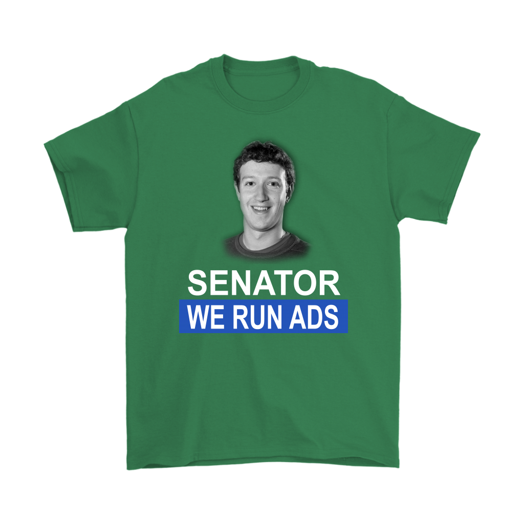 Senator, We Run Ads Funny FaceBook Mark Zuckerberg Shirts-T-shirt-Gildan Mens T-Shirt-Irish Green-S-Itees Global