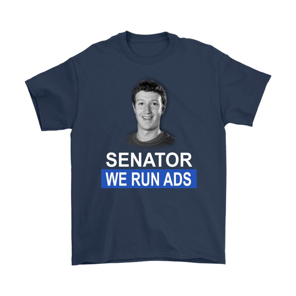 Senator, We Run Ads Funny FaceBook Mark Zuckerberg Shirts-T-shirt-Gildan Mens T-Shirt-Navy-S-Itees Global