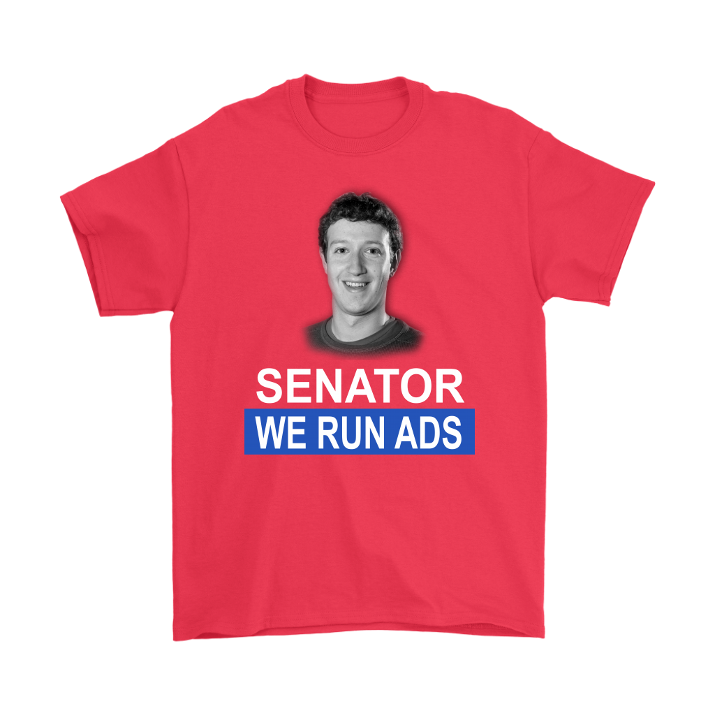 Senator, We Run Ads Funny FaceBook Mark Zuckerberg Shirts-T-shirt-Gildan Mens T-Shirt-Red-S-Itees Global