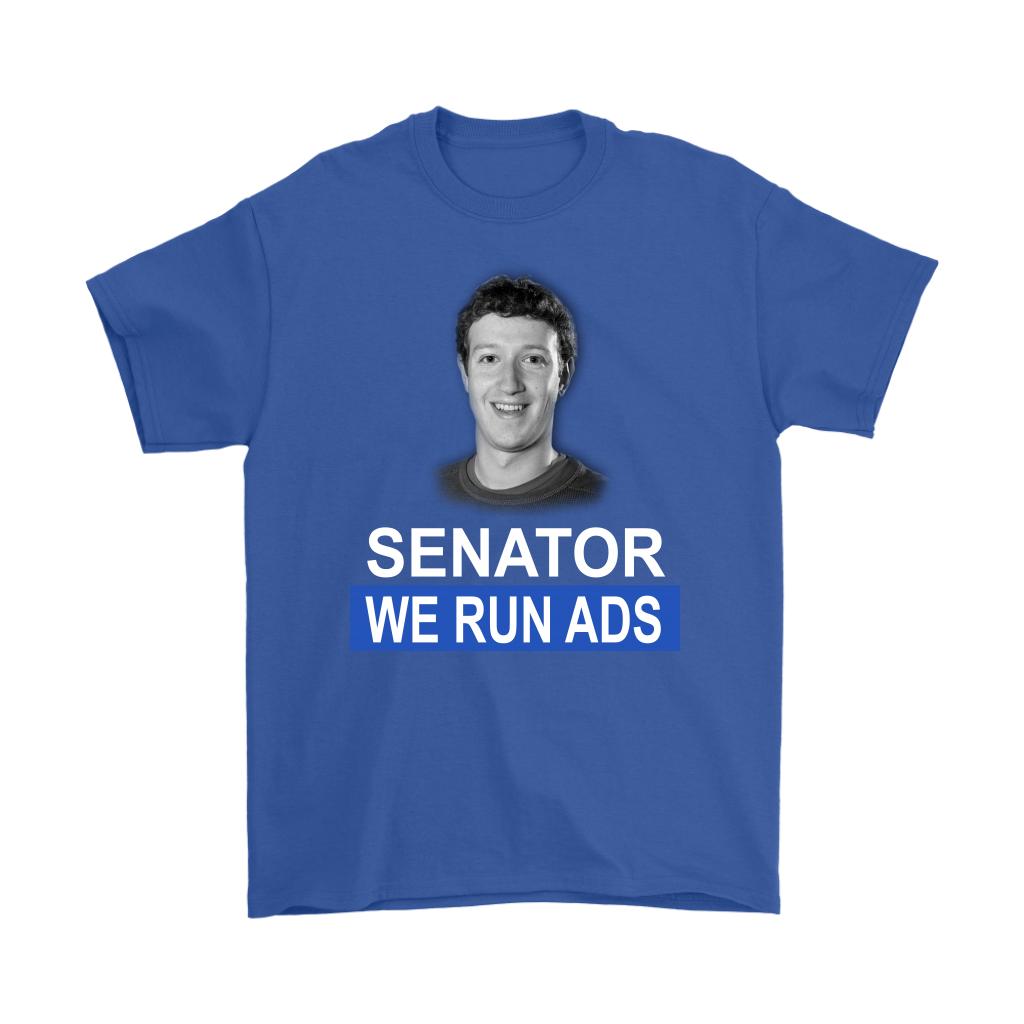 Senator, We Run Ads Funny FaceBook Mark Zuckerberg Shirts-T-shirt-Gildan Mens T-Shirt-Royal Blue-S-Itees Global