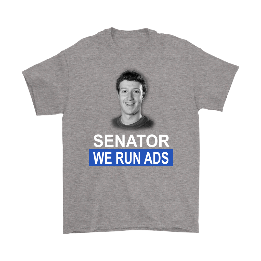Senator, We Run Ads Funny FaceBook Mark Zuckerberg Shirts-T-shirt-Gildan Mens T-Shirt-Sport Grey-S-Itees Global
