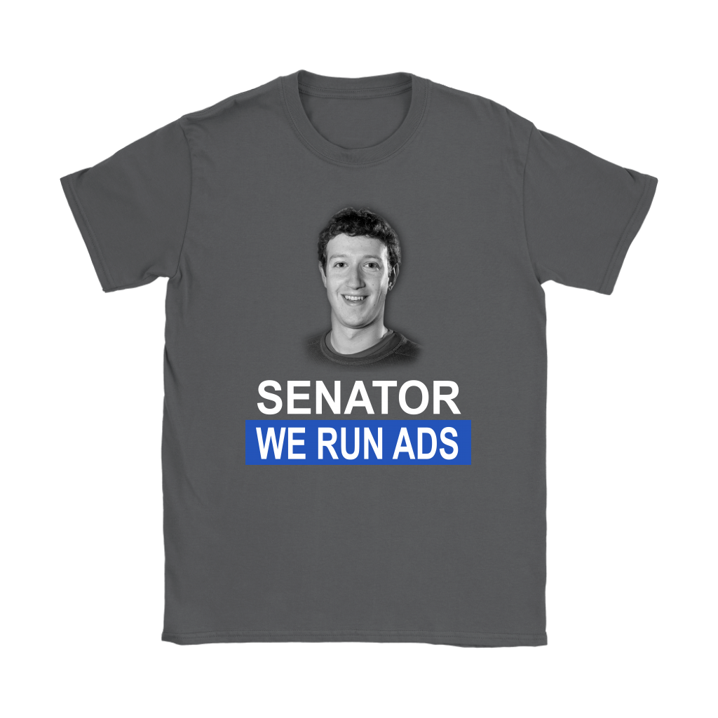 Senator, We Run Ads Funny FaceBook Mark Zuckerberg Shirts-T-shirt-Gildan Womens T-Shirt-Charcoal-S-Itees Global