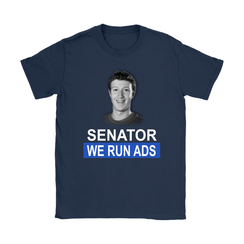 Senator, We Run Ads Funny FaceBook Mark Zuckerberg Shirts-T-shirt-Gildan Womens T-Shirt-Navy-S-Itees Global
