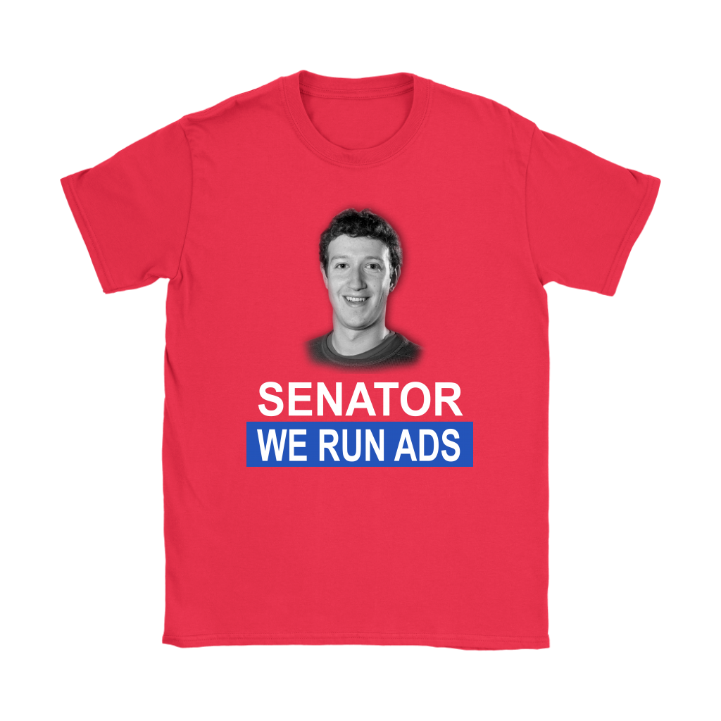 Senator, We Run Ads Funny FaceBook Mark Zuckerberg Shirts-T-shirt-Gildan Womens T-Shirt-Red-S-Itees Global