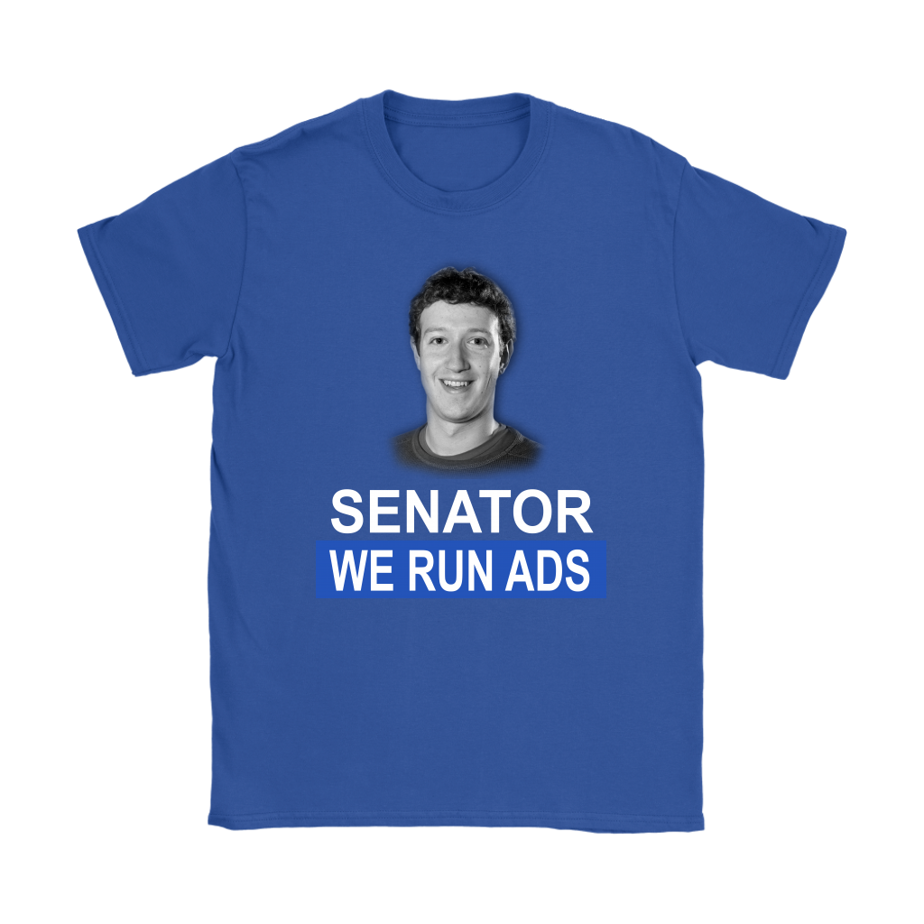 Senator, We Run Ads Funny FaceBook Mark Zuckerberg Shirts-T-shirt-Gildan Womens T-Shirt-Royal Blue-S-Itees Global