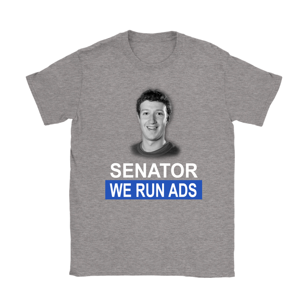 Senator, We Run Ads Funny FaceBook Mark Zuckerberg Shirts-T-shirt-Gildan Womens T-Shirt-Sport Grey-S-Itees Global