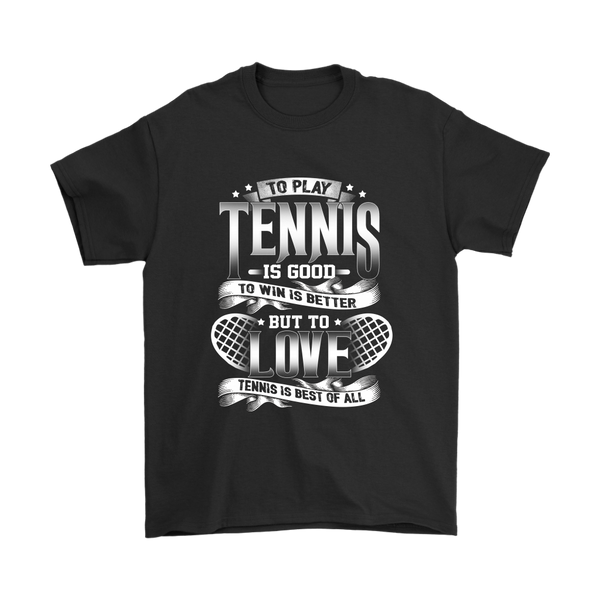 To Play Tennis Is Good To Win Is Better But To Love Tennis Is Best Of All Shirts-T-shirt-Gildan Mens T-Shirt-Black-S-Itees Global