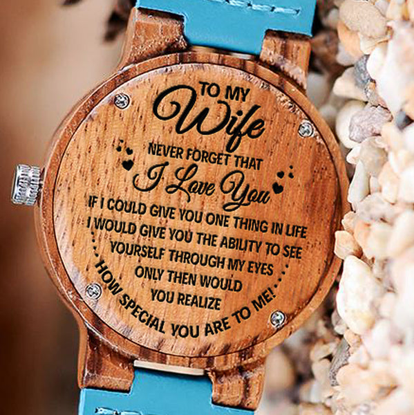 Wooden Watch Wood Watch Engraved To My Wife Never Forget That I Love You Ability To See Yourself Through My Eyes How Special You Are To Me