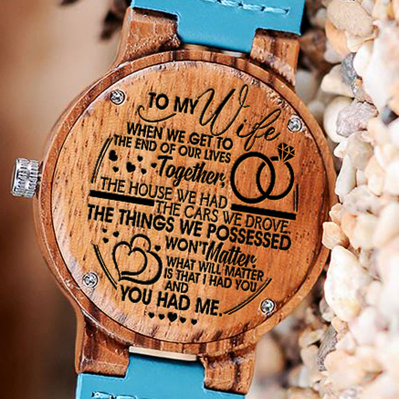 Wooden Watch Wood Engraved My Wife We Get To End Of Our Lives House Cars Things We Possessed Won't Matter I Had You You Had Me Will Matter