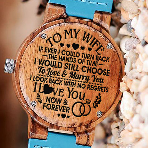 Wooden Watch Wood Engraved To My Wife Turn Back Hands Of Time Still Choose To Love Marry You Look Back No Regrets I Love You Now Forever