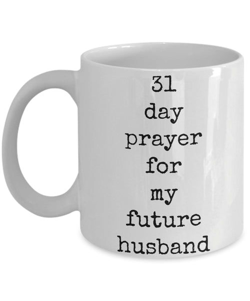 Coffee Mug - 31 Day Prayer For My Future Husband Husband Spouse Handsome Love Perfect Mister Wife Funny Novelty Coffee Cup Gift Idea Tmh-11wht-16
