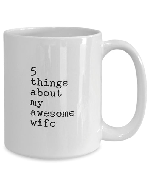 Coffee Mug - 5 Things About My Awesome Wife Mug White Husband Spouse Lifepartner Love Bemine Funny Novelty Coffee C