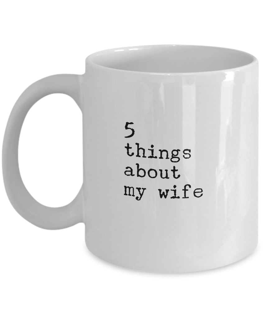 Coffee Mug - 5 Things About My Wife Mug White Husband Spouse Lifepartner Love Bemine Funny Novelty Coffee Cup Gift