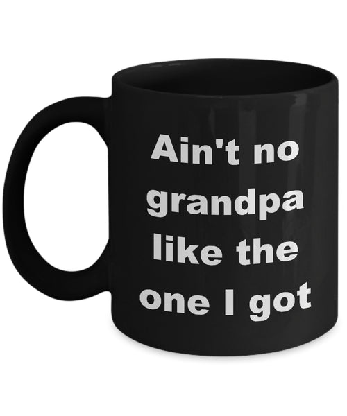 Coffee Mug - Ain't No Grandpa Like The One I Got Mug Black Gradaddy GrandyNapa Funny Novelty Coffee Cup Gift Idea