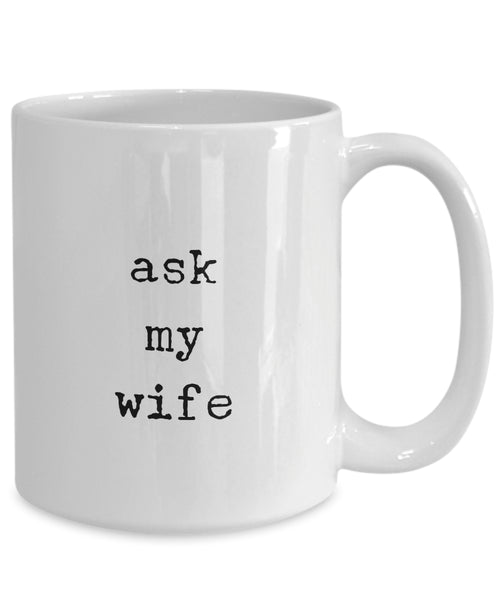 Coffee Mug - Ask My Wife Mug White Husband Spouse Lifepartner Love Bemine Funny Novelty Coffee Cup Gift Idea